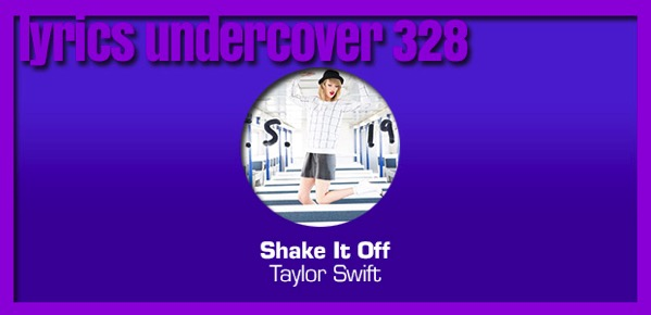 "Lyrics Undercover 328: ""Shake It Off"" – Taylor Swift"