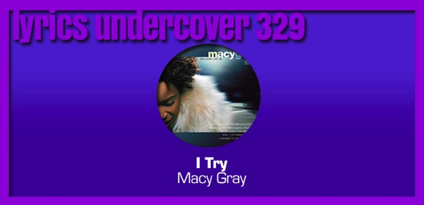 "Lyrics Undercover 329: ""I Try"" – Macy Gray"