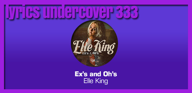 "Lyrics Undercover 333: ""Ex's and Oh's"" – Elle King"
