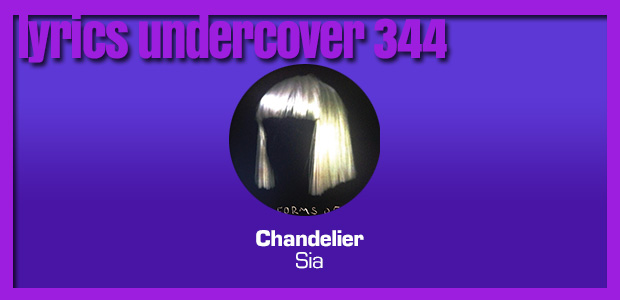"Lyrics Undercover 344: ""Chandelier"" – Sia"