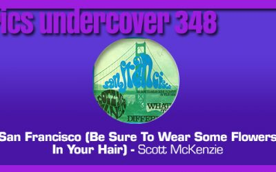 "Lyrics Undercover 348: ""San Francisco (Be Sure To Wear Some Flowers In Your Hair)"" – Scott McKenzie"