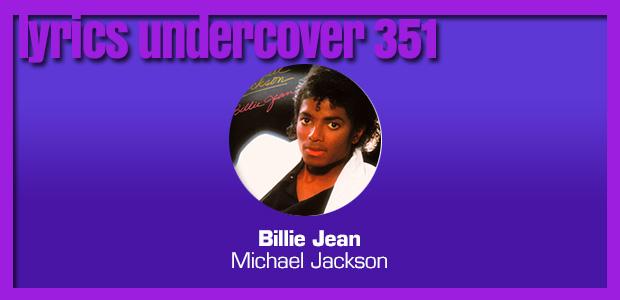 "Lyrics Undercover 351: ""Billie Jean"" – Michael Jackson"